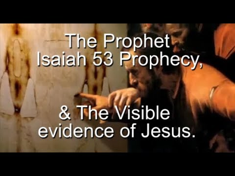 The Prophet Isaiah 53 Prophecy & The Visible evidence of Jes