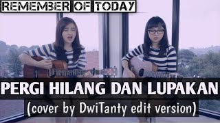 Download PERGI HILANG DAN LUPAKAN - REMEMBER OF TODAY (cover by DwiTanty edit version by guitar kopong)