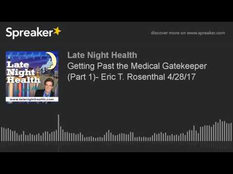 Getting Past the Medical Gatekeeper (Part 1)- Eric T. Rosenthal 4/28/17