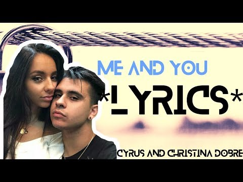 Me and You (Cyrus and Christina Dobre) LYRIC MUSIC VIDEO