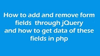 How to add and remove form fields through jquery and how to get data of these fields in PHP