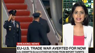 Breaking News: US exempts EU from steel tariffs; exemption follow two days of talks in Washington