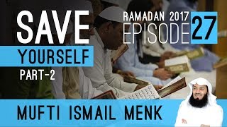 Ramadan 2017 - Save Yourself Part 2 Episode 27 Mufti Ismail Menk
