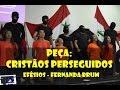 Peça: Cristãos Perseguidos - Fernanda Brum Efésios