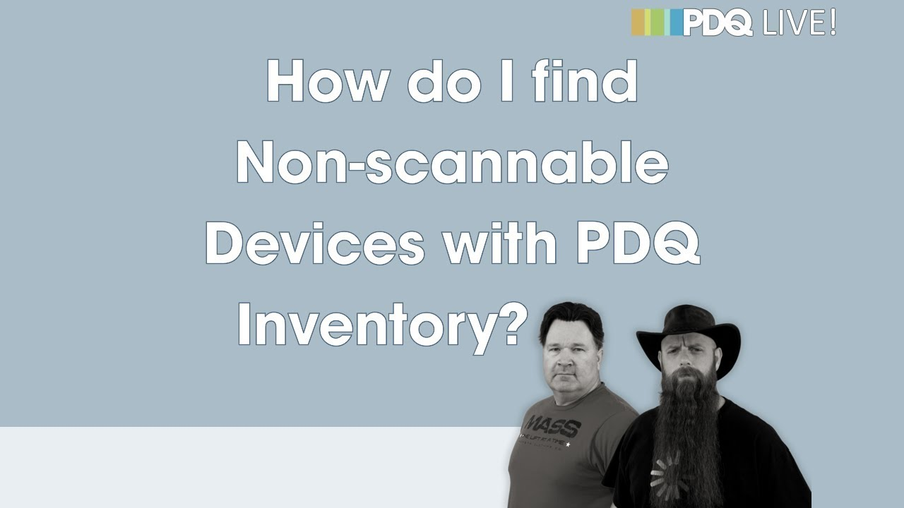 PDQ Live! : How do I find Non-scannable Devices with PDQ Inventory