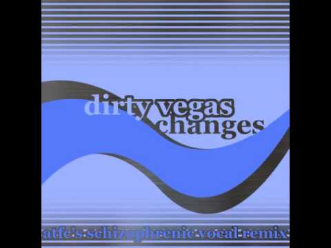 Dirty Vegas - Changes (ATFC's Schizophrenic Remix)