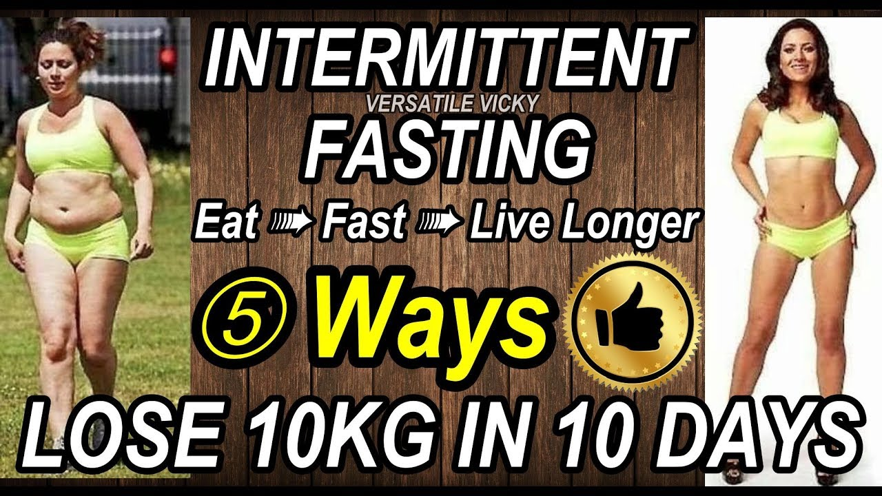 Intermittent Fasting How To Lose Weight Fast 10kg In 10 Days If Diet Plan For Weight Loss