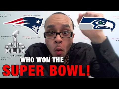 TEA: 2015 NFL SUPER BOWL RECAP Patriots vs Seahawks, GIVE THE BALL TO MARSHAWN LYNCH!
