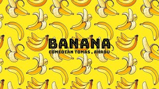 Comedian Tomas, Ahadu - Banana (Audio)