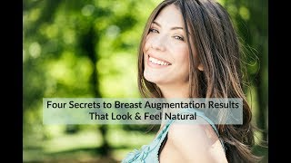 4 Secrets to Breast Augmentation Results That Look & Feel Natural