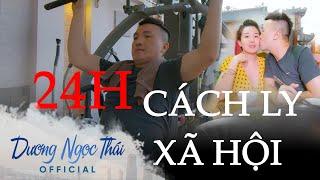24H Chống Dịch - Cách Ly Xã Hội tại Nhà Dương Ngọc Thái