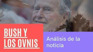 Bush padre y los ovnis (Análisis de la noticia)