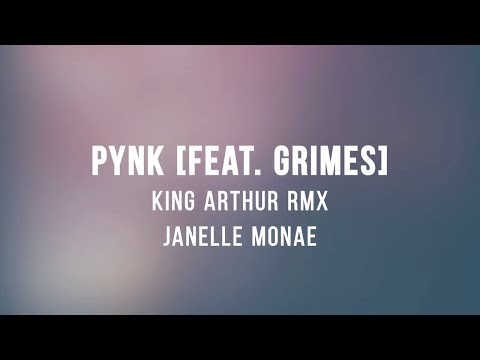 Janelle Monáe - Pynk (ft. Grimes) [King Arthur Remix] [Lyrics On Lock]