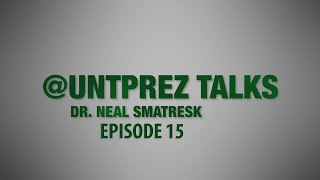 UNTPrez Talks Ep. 15