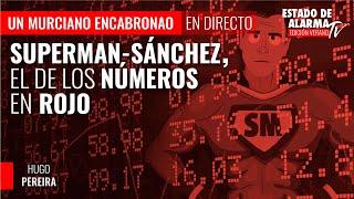 En Directo Un Murciano Encabronao; Superman-Sánchez, el de los números en rojo, con Hugo Pereira