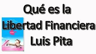 Qué es la libertad Financiera.  Luis Pita 1/16