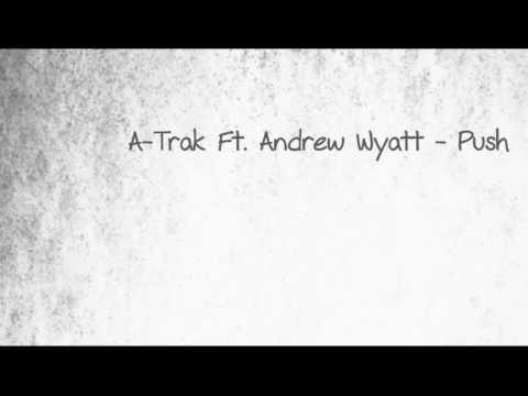 A-Trak Ft. Andrew Wyatt - Push