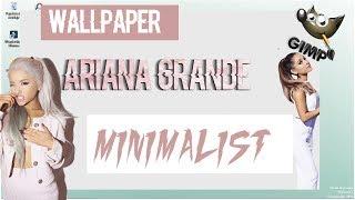 ARIANA GRANDE/ /tumblr Wallpaper minimalista? texto con fondo GIMP (mi primer vídeo)