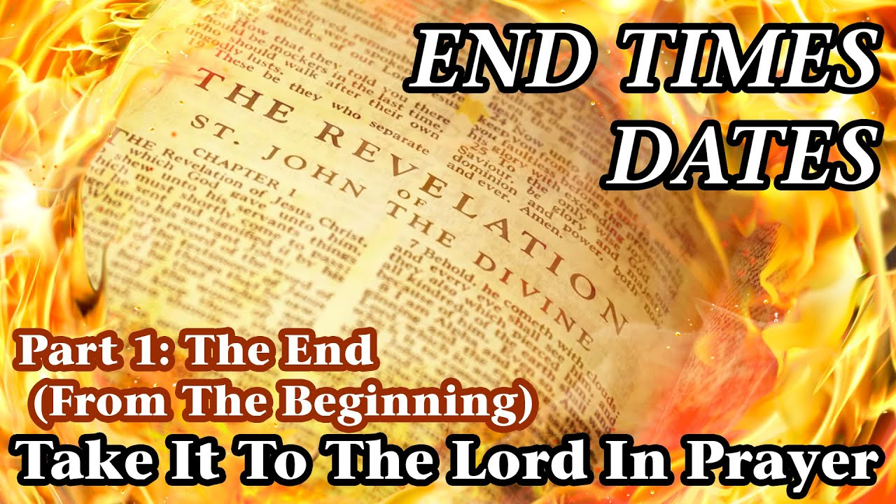 ⁣End Times Dates - Take It To The Lord In Prayer Part 1: The End (From The Beginning)