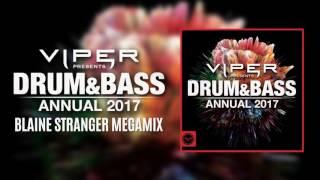 Viper Presents: Drum & Bass Annual 2017 Megamix (Mixed by Blaine Stranger)