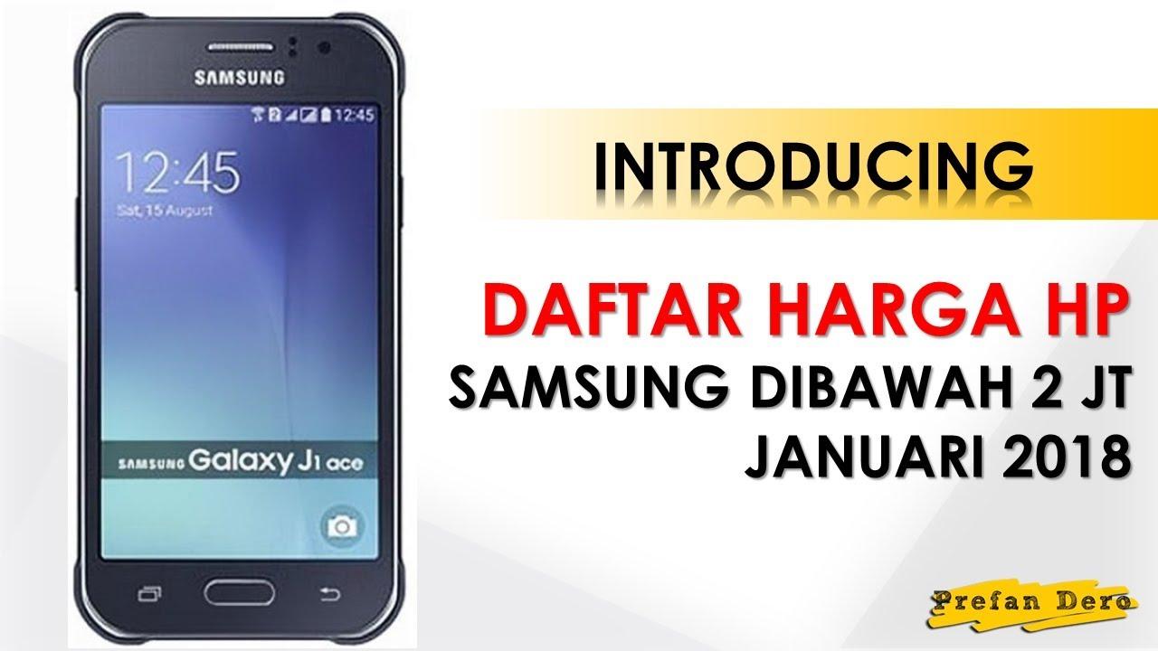 Daftar Harga Hp Samsung Dibawah 2 Juta Januari 2018 Youtube