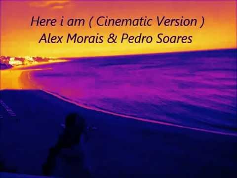 Alex Morais & Pedro Soares - Here i am (Cinematic Version)