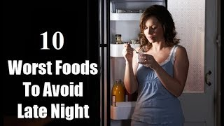10 Foods To Avoid At Night