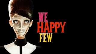We Happy Few: ARE YOU HAPPY YET??
