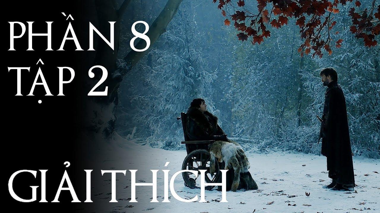 Game of Thrones – Giải thích PHẦN 8 TẬP 2