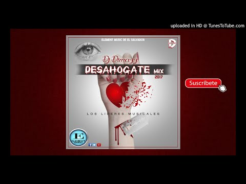 Desahogate Mix (Romantico) By Dj Dimazz - Element Music de El Salvador