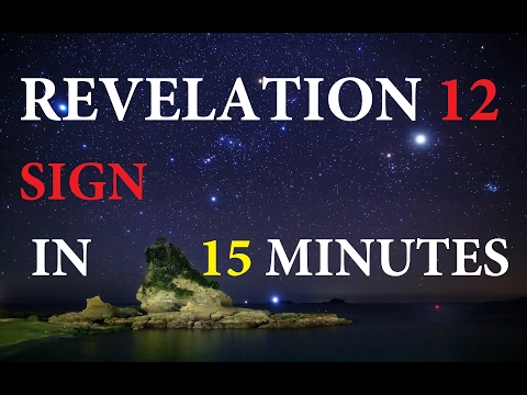 The Revelation 12 Sign in UNDER 15 minutes!  9 23 17.  September 23, 2017 What you NEED to know.
