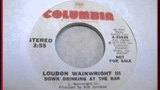 Watch Loudon Wainwright Iii Down Drinking At The Bar video