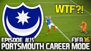 FIFA 16: PORTSMOUTH CAREER MODE #15 - WTF WAS THAT?!