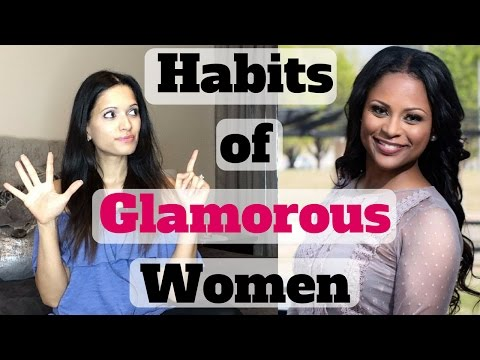 5 luxurious HABITS of GLAMOROUS Women