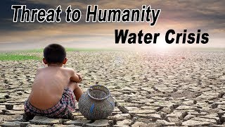 The Biggest Threat Humanity Faces is Water Crisis According  To The World Economic Forum