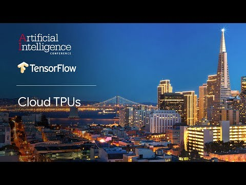 Cloud TPUs (TensorFlow @ O'Reilly AI Conference, San Francisco '18)