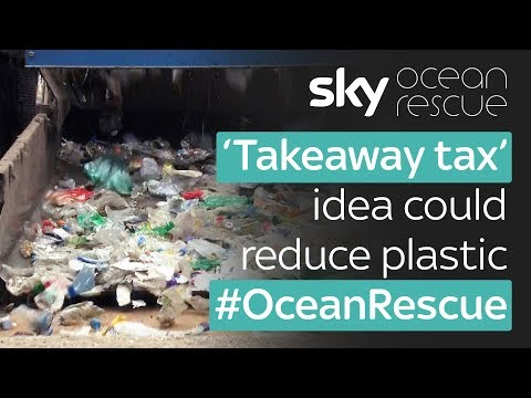 Sky News: Ocean Rescue: 'Takeaway tax' planned to reduce plastic use