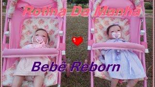 Bebê Reborn ♥ Rotina da Manhã ♥ Me...