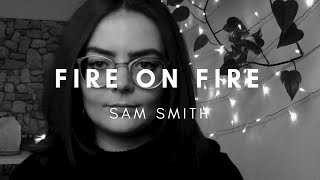 Sam Smith - Fire On Fire (Female Cover)