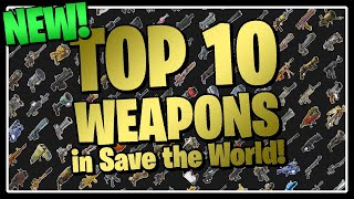 The NEW Top 10 BEST Weapons in Fortnite Save the World!