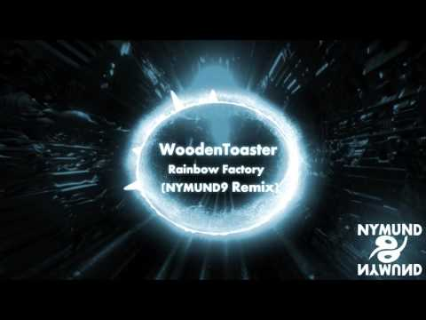 WoodenToaster - Rainbow Factory  (NYMUND9 Remix)