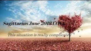 Sagittarius June 2018 LOVE * This is complicated*