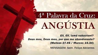 A quarta palavra da cruz - A palavra de angústia - Mateus 27:46/Marcos 15:34 - Sem. Filipe Abrantes