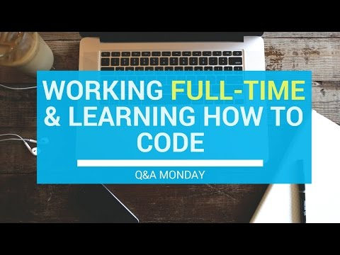 How To Work Full-Time & Learn How To Code