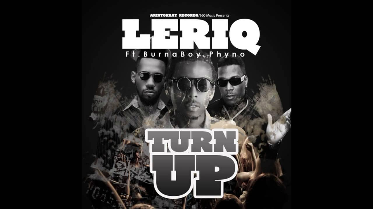 Download LeriQ - Turn Up Ft. Burna Boy x Phyno (OFFICIAL AUDIO 2014)