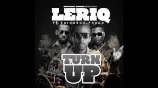 LeriQ - Turn Up Ft. Burna Boy x Phyno (OFFICIAL AUDIO 2014)