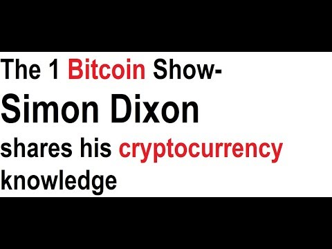 The 1 Bitcoin Show- Simon Dixon shares his cryptocurrency knowledge
