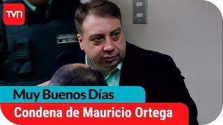 Mauricio Ortega es condenado a 26 años de cárcel  | Muy buenos días
