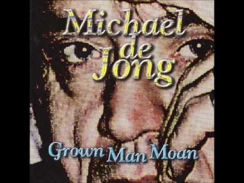 Michael de Jong - Grown Man Moan