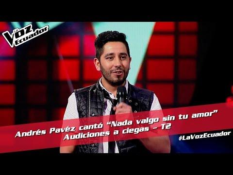 "Andrés Pavéz cantó ""Nada valgo sin tu amor"" -  Audiciones a ciegas - T2 - La Voz Ecuador"